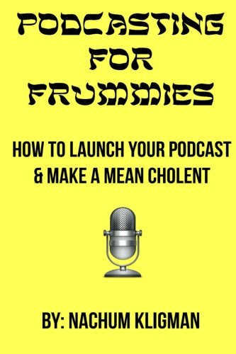 9781511926362: Podcasting For Frummies: How to Launch Your Podcast and Make a Mean Cholent