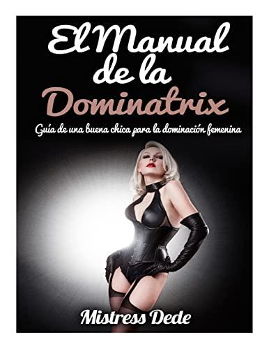 9781511927222: El Manual de la Dominatrix: Guía de una buena chica para la dominación femenina (Spanish Edition)