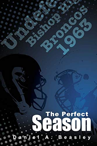 9781511929684: The Perfect Season: The Undefeated Bishop Broncos 1963