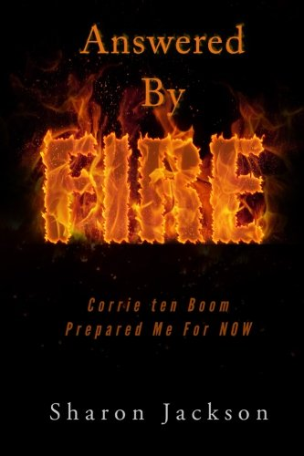 9781511930949: Answered By FIRE: Corrie ten Boom Prepared Me For Now!