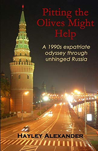 9781511931267: Pitting the Olives Might Help: A 1990s expatriate odyssey through unhinged Russia