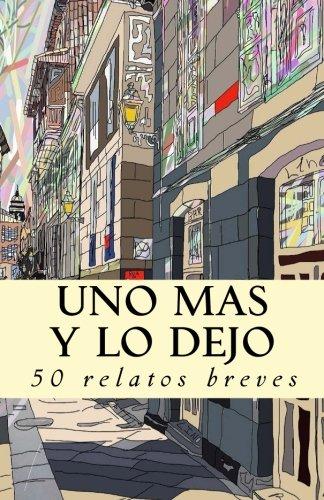 Uno más y lo dejo: 50 relatos: Autores, Varios; z666;