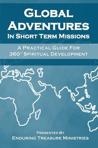 9781511931601: Global Adventures In Short Term Missions: A Practical Guide For 360° Spiritual Development