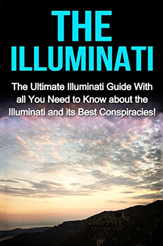 9781511932899: The Illuminati: The Ultimate Illuminati Guide With All You Need to Know About the Illuminati and Its Best Conspiracies!
