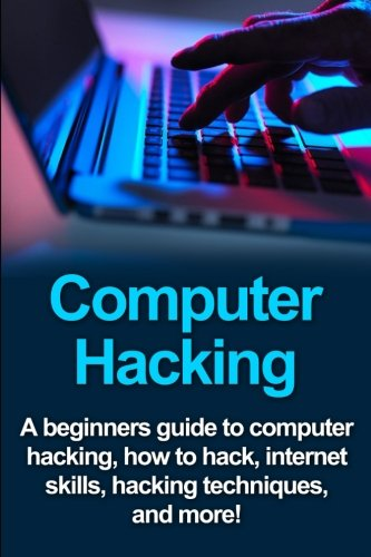 9781511933094: Computer Hacking: A beginners guide to computer hacking, how to hack, internet skills, hacking techniques, and more!