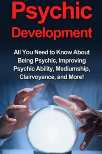 9781511933278: Psychic Development: All you need to know about being psychic, improving psychic ability, mediumship, clairvoyance, and more!