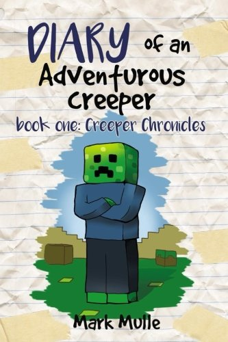 Diary of an Adventurous Creeper (Book 1): Creeper Chronicles (An Unofficial Minecraft Book for Kids...