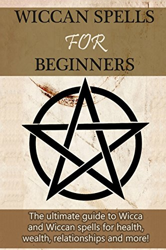 9781511933742: Wiccan Spells for Beginners: The ultimate guide to Wicca and Wiccan spells for health, wealth, relationships, and more!