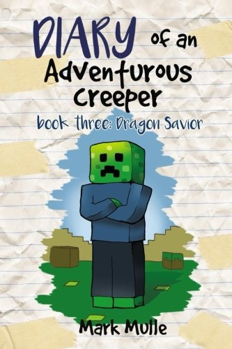 9781511933773: Diary of an Adventurous Creeper (Book 3): Dragon Savior (An Unofficial Minecraft Book for Kids Age 9-12) (Volume 1)