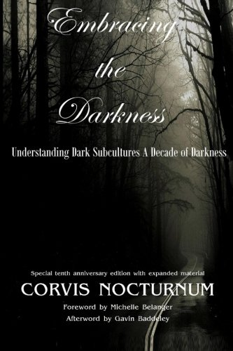 9781511935357: Embracing the Darkness Understanding Dark Subcultures: A Decade of Darkness