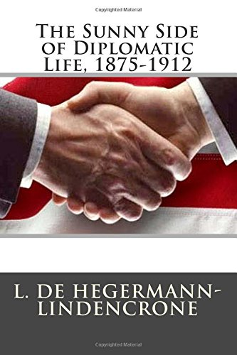 9781511939225: The Sunny Side of Diplomatic Life, 1875-1912