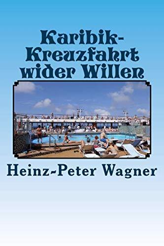 Karibik-Kreuzfahrt Wider Willen: Wagner, Heinz-Peter
