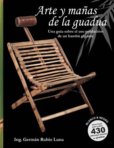 9781511940160: Arte y mañas de la guadua, Una guía sobre el uso productivo de un bambú gigante (Blanco y Negro): Como hacer paso a paso 430 diferentes artículos en Guadua