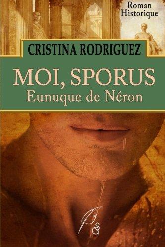 9781511940528: Moi, Sporus. Eunuque de N�ron: Roman Historique