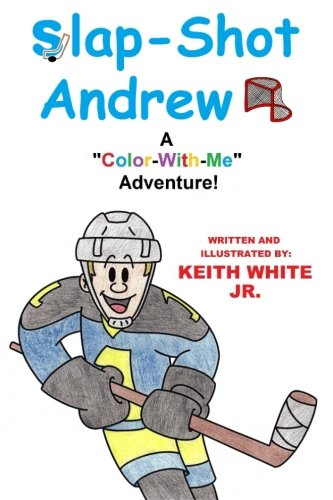 """Slap-Shot Andrew: A """"Color-With-Me"""" Adventure!: Keith White Jr."""