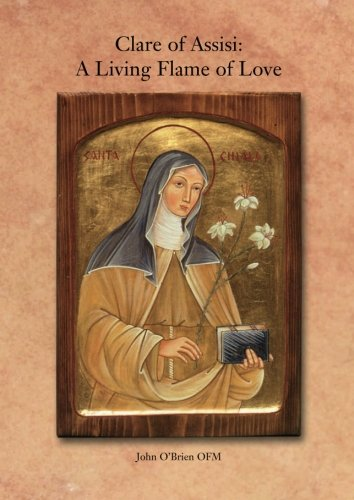 Clare of Assisi: A Living Flame of: O'Brien ofm, John