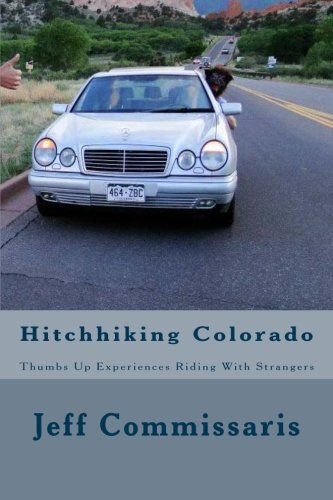9781511943871: Hitchhiking Colorado: Thumbs Up Experiences Riding With Strangers