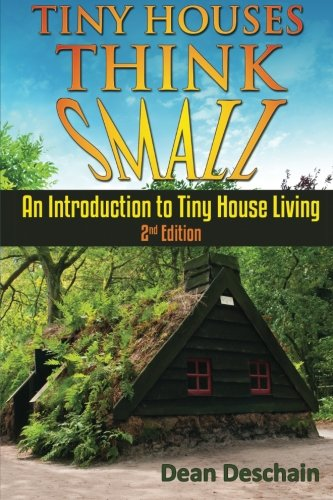 9781511944465: Tiny Houses!: Think Small! An Introduction To Tiny House Living