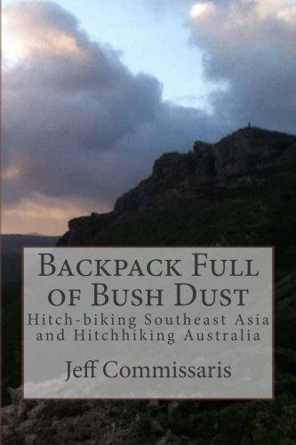 9781511944755: Backpack Full of Bush Dust: Hitch-biking Southeast Asia and Hitchhiking Australia