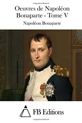 9781511945073: Oeuvres de Napoléon Bonaparte - Tome V (Oeuvres De Napoleon Bonaparte) (French Edition)
