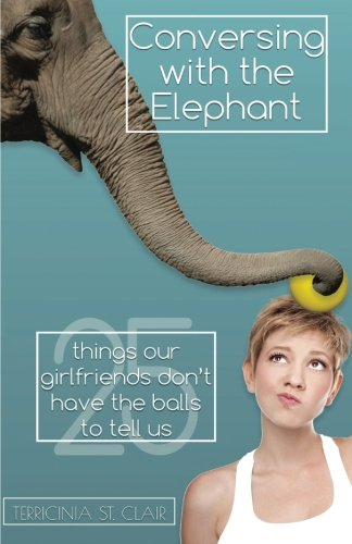 9781511945622: Conversing with the Elephant: 25 Things Our Girlfriends Don't Have the Balls to Tell Us