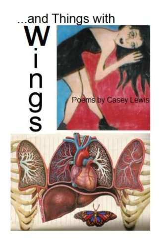 ...and Things with Wings: Poems: Casey Lewis
