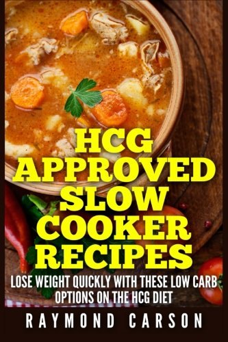 9781511946780: HCG Approved Slow Cooker Recipes: Lose Weight Quickly With These Low Carb Options on the HCG Diet