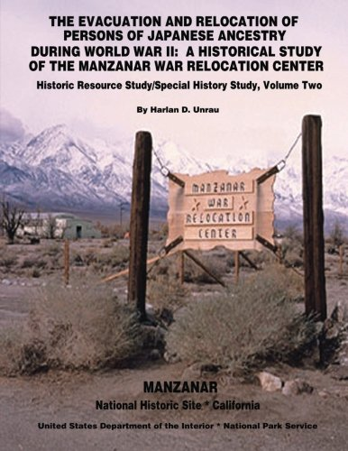 9781511947077: The Evacuation and Relocation of Persons of Japanese Ancestry During World War II: A Historical Study of the Manzanar War Relocation Center: Historic Resource Study / Special History Study, Volume Two