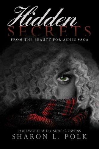 Hidden Secrets: From the Beauty for Ashes saga (Volume 1): Sharon L. Polk