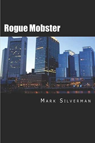 9781511947626: Rogue Mobster: The Untold Story of Mark Silverman and the Boston Mafia