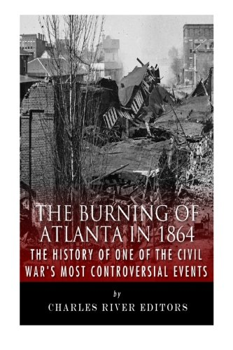 9781511948593: The Burning of Atlanta in 1864: The History of One of the Civil War's Most Controversial Events