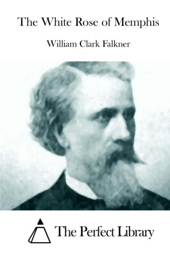 The White Rose of Memphis (Perfect Library): Falkner, William Clark