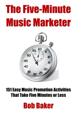 9781511949545: The Five-Minute Music Marketer: 151 Easy Music Promotion Activities That Take 5 Minutes or Less