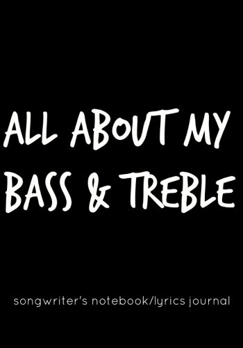 9781511949699: All About My Bass & Treble: Songwriter's Notebookl/Lyrics Journal
