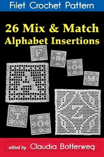 26 Mix & Match Alphabet Insertions Filet Crochet Pattern: Complete Instructions and Chart: ...