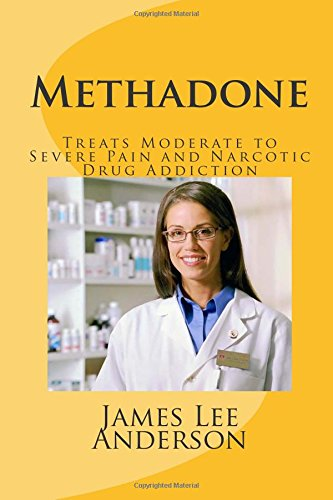 9781511952606: Methadone: Treats Moderate to Severe Pain and Narcotic Drug Addiction