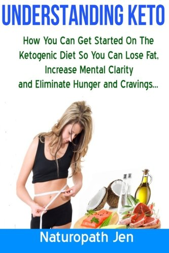 9781511954129: Understanding Keto: How You Can Get Started on the Ketogenic Diet so that you can Lose Fat, Increase Mental Clarity and Eliminate Hunger and Cravings...