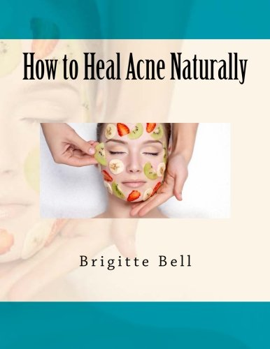 9781511956307: How to Heal Acne Naturally