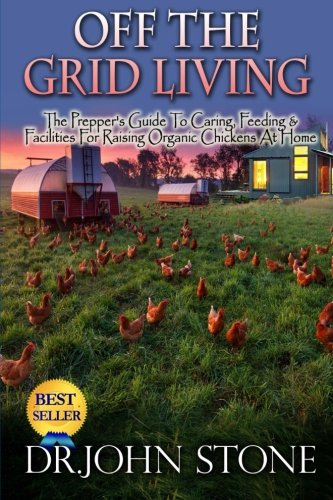 9781511957731: Off The Grid Living: Off The Grid Living The Prepper's Guide To Caring, Feeding & Facilities For Raising Organic Chickens At Home (The Prepper's Guide To Off The Grid Survival) (Volume 2)