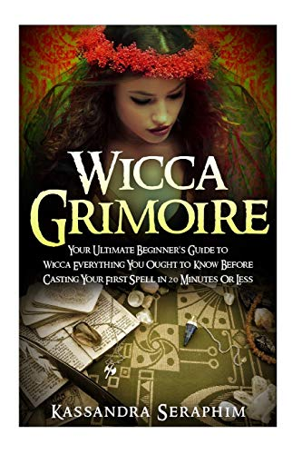 9781511957953: Wicca Grimoire: Your Ultimate Beginner's Guide to Wicca Everything you Ought to Know Before Casting your First Spell in 20 Minutes or Less