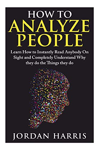 9781511958325: How to Analyze People: Learn 34 Ways to Instantly Read Anybody on Sight and Completely Understand Why They Do the Things They Do (Human Psychology, Confidence, Anxiety, Social Skills, Stress)