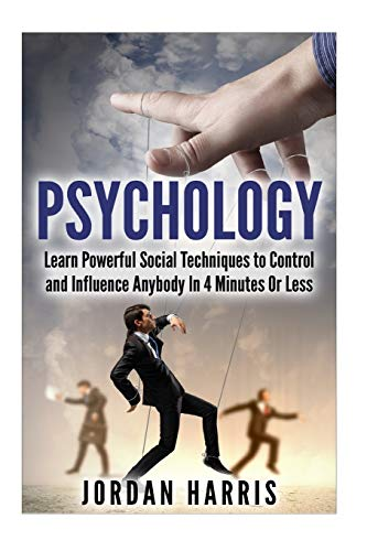9781511958615: Psychology: Powerful Social Techniques to Control and Influence Anybody Within 4 Minutes or Less (Influence, Seduction, Powerplays, NLP, Communication, Social Skills, Confidence, Sales)