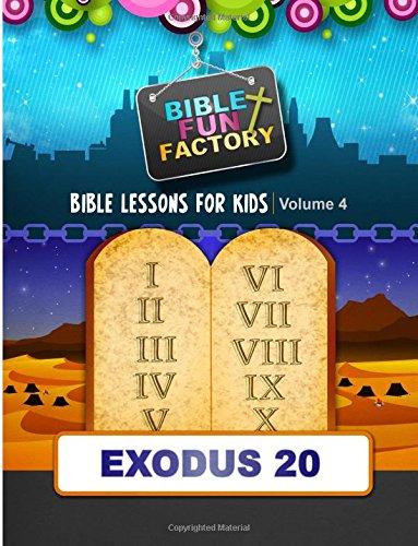 9781511959599: Bible Lessons for Kids: Exodus 20: The Ten Commandments: Volume 4 (Bible Fun Factory)