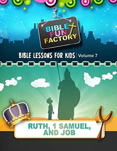 9781511960212: Bible Lessons for Kids: Ruth, 1 Samuel, & Job (Bible Fun Factory) (Volume 7)