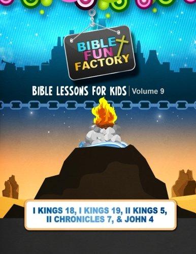 9781511960458: Bible Lessons for Kids: Elijah, Solomon, & Elisha: 1 Kings 18, 1 Kings 19, 2 Kings 5, 2 Chronicles 7, and John 4 (Bible Fun Factory) (Volume 9)