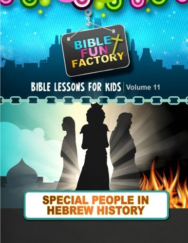 9781511960748: Bible Lessons for Kids: Special People in Hebrew History (Bible Fun Factory) (Volume 11)