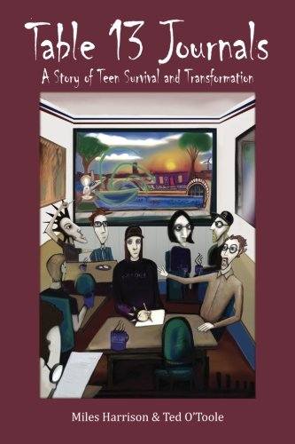 Table 13 Journals: A Story of Teen Survival and Transformation: Miles Harrison; Ted O'Toole