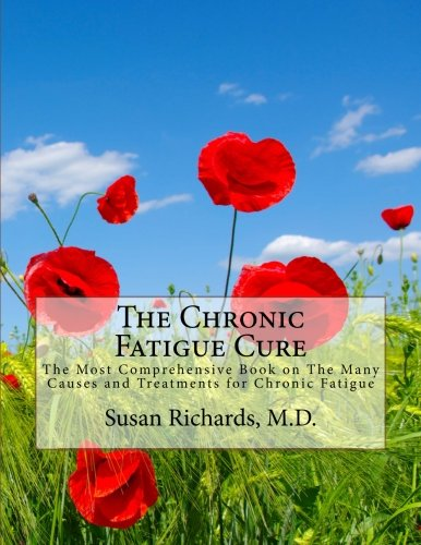9781511961769: The Chronic Fatigue Cure: The Most Comprehensive Book on The Many Causes and Treatments for Chronic Fatigue