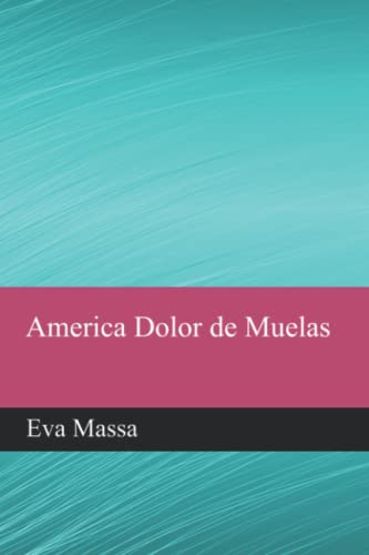 9781511962391: America Dolor de Muelas: Primera Parte (Spanish Edition)