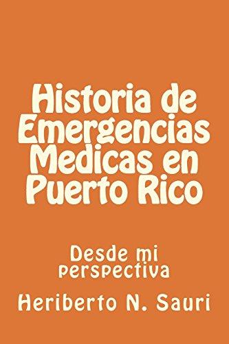 Historia de Emergencias Medicas en Puerto Rico: Desde mi perspectiva (Spanish Edition): Sauri MPH, ...